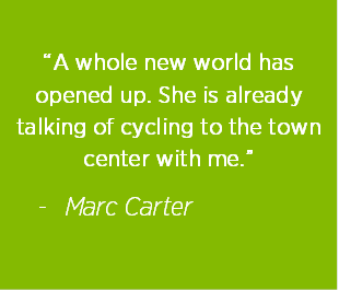 """A whole new world has opened up. She is already talking of cycling to the town center with me.""